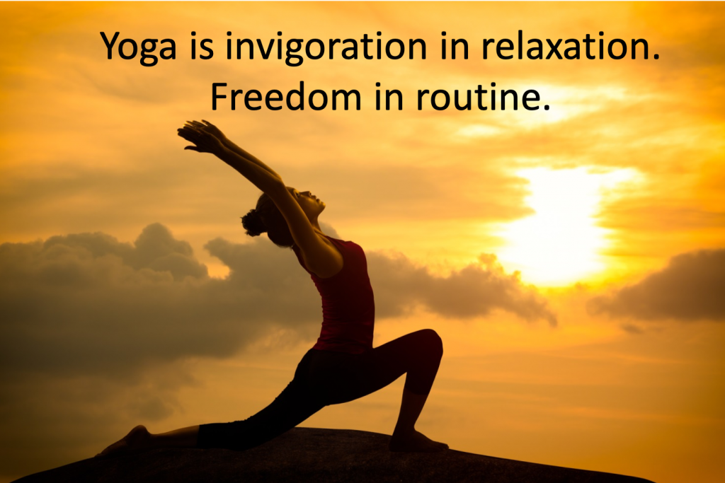 Yoga is invigoration in relaxation.Freedom in routine.
